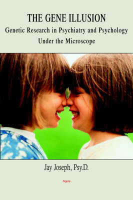 The Gene Illusion: Genetic Research in Psychiatry and Psychology Under the Microscope (Hardback)