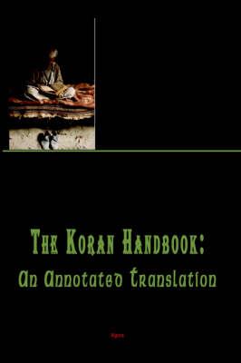 The Koran Handbook, An Annotated Translation (Paperback)