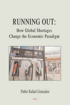 Running Out: How Shortages Change the Economic Paradigm (Paperback)