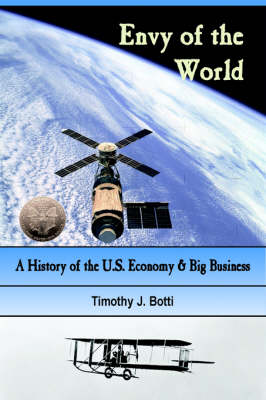 Envy of the World: A History of the US Economy and Big Business (Paperback)