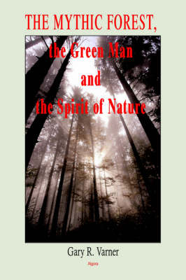 The Mythic Forest, the Green Man and the Spirit of Nature (Paperback)