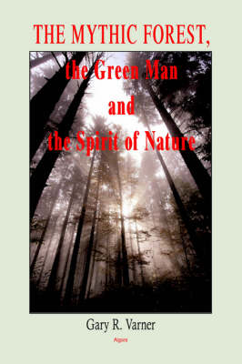 The Mythic Forest, the Green Man and the Spirit of Nature (HC) (Hardback)