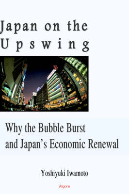 Japan On The Upswing: Why the Bubble Burst and Japan's Economic Renewal (HC) (Hardback)