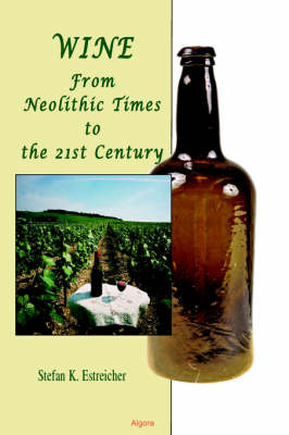 Wine: From Neolithic Times to the 21st Century (Paperback)