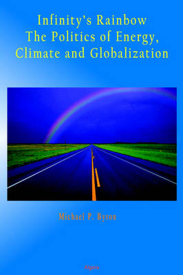 Infinity's Rainbow: The Politics of Energy, Climate and Globalization (Paperback)