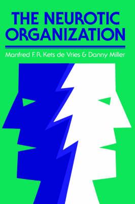 The Neurotic Organization: Diagnosing and Changing Counterproductive Styles of Management - J-B US non-Franchise Leadership (Hardback)