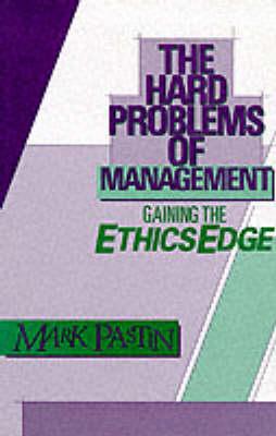 The Hard Problems of Management: Gaining the Ethics Edge (Hardback)
