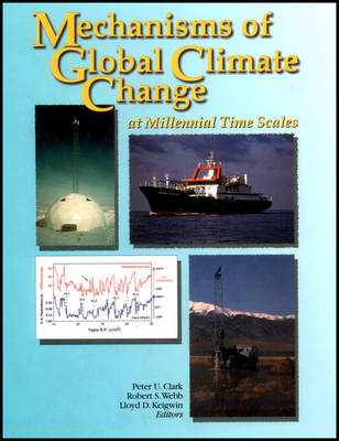 Mechanisms of Global Climate Change at Millenial Time Scales: Geophysical Monograph Vol 112 (Hardback)