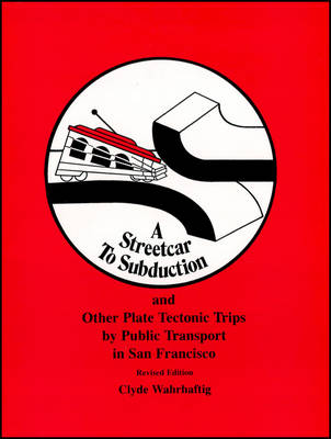 Streetcar to Subduction and Other Plate Tectonic Trips by Public Transport in San Francisco - Special Publications (Paperback)