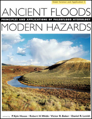 Ancient Floods, Modern Hazards: Principles and Applications of Paleoflood Hydrology - Water Science and Application 5 (Hardback)