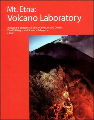 Mt. Etna: Volcano Laboratory - Geophysical Monograph Series (Hardback)