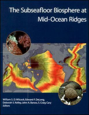 The Subseafloor Biosphere at Mid-Ocean Ridges - Geophysical Monograph Series 144 (Hardback)