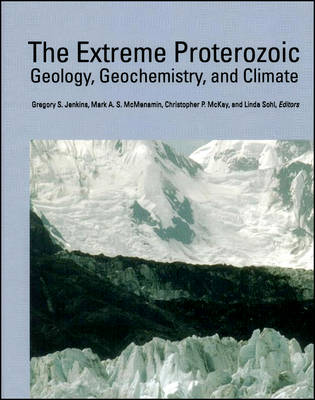 The Extreme Proterozoic: Geology, Geochemistry, and Climate - Geophysical Monograph Series (Hardback)
