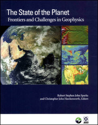 The State of the Planet: Frontiers and Challenges in Geophysics - Geophysical Monograph Series (Hardback)