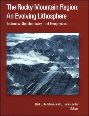 The Rocky Mountain Region: An Evolving Lithosphere: Tectonics, Geochemistry, and Geophysics - Geophysical Monograph Series (Hardback)
