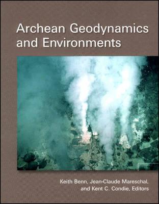 Archean Geodynamics and Environments - Geophysical Monograph 164 (Hardback)