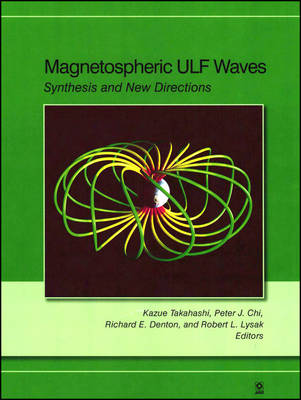 Magnetospheric ULF Waves: Synthesis and New Directions - Geophysical Monograph Series (Hardback)