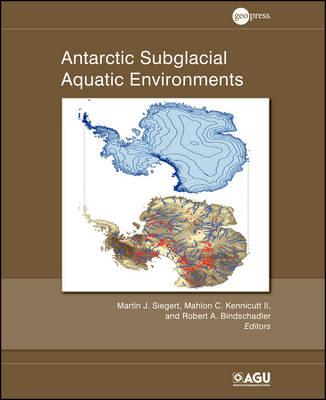 Antarctic Subglacial Aquatic Environments - Geophysical Monograph Series 192 (Hardback)