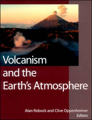 Volcanism and the Earth's Atmosphere - Geophysical Monograph Series (Hardback)