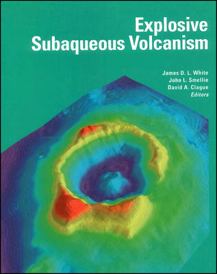 Explosive Subaqueous Volcanism - Geophysical Monograph Series (Hardback)
