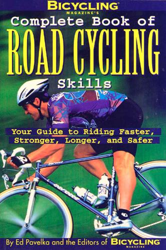 Bicycling Magazine's Complete Book of Road Cycling Skills (Paperback)