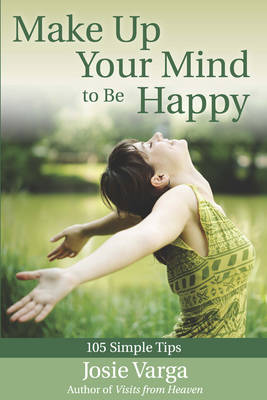 Make Up Your Mind to be Happy: 103 Simple Tips (Paperback)
