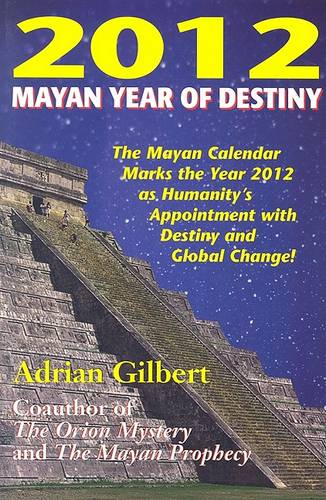 2012 Mayan Year of Destiny: Why the Mayan Calendar Marks the Year 2012 as Humanity's Appointment with Destiny and Global Change! (Paperback)
