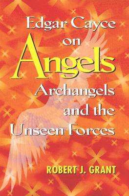 Edgar Cayce on Angels, Archangels and the Unseen Forces: New Edition of 'are We Listening to Angels' (Paperback)