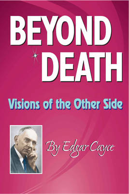 Beyond Death: Visions of the Other Side - Edgar Cayce Series (Paperback)