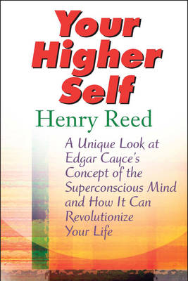 Your Higher Self: A Unique Look at Edgar Cayce's Concept of the Superconscious Mind and How it Can Revolutionize Your Life (Paperback)