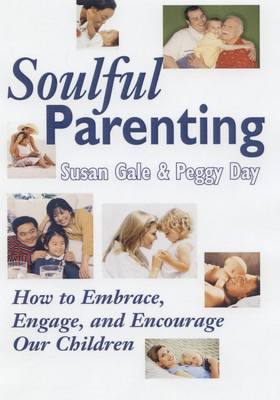 Soulful Parenting: How to Embrace, Engage, and Encourage Our Children (Paperback)