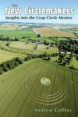The New Circlemakers: Insights into the Crop Circle Mystery (Paperback)