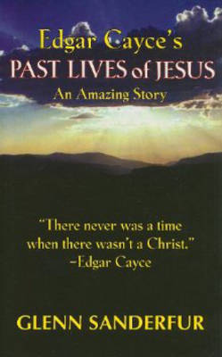 Edgar Cayce's Past Lives of Jesus: An Amazing Story (Paperback)