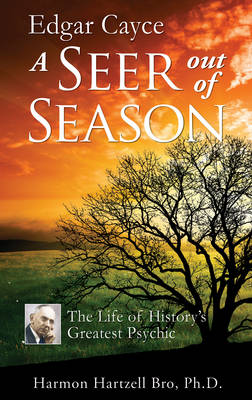Edgar Cayce: a Seer out of Season: The Life of History's Greatest Psychic (Paperback)