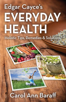 Edgar Cayce's Everyday Health: Holistic Tips, Remedies & Solutions (Paperback)