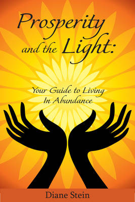 Prosperity and the Light: Your Guide to Living in Abundance (Paperback)