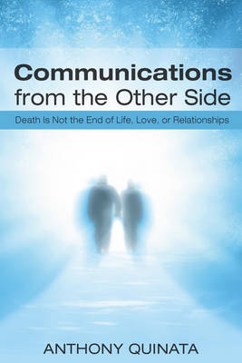 Communications from the Other Side: Death Is Not the End of Life, Love, or Relationships (Paperback)