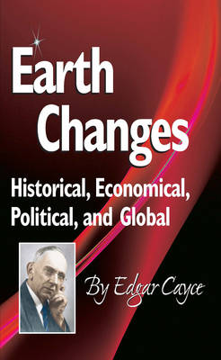 Earth Changes: Historical, Economical, Political, and Global - Edgar Cayce Series (Paperback)