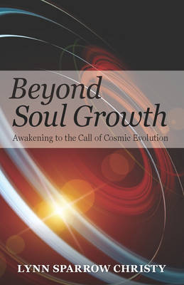 Beyond Soul Growth: Awakening to the Call of Cosmic Evolution (Paperback)