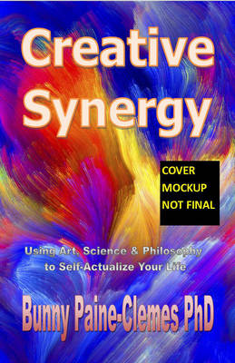 Creative Synergy: Using Art, Science, & Philosophy to Self-Actualize Your Life (Paperback)