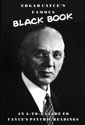 Edgar Cayce's Famous Black Book: An A-Z Guide to Cayce's Psychic Readings (Paperback)