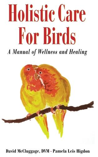 Holistic Health: Effective Care for Birds - Howell reference books (Hardback)