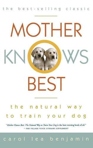 Mother Knows Best: The Natural Way to Train Your Dog - Howell reference books (Hardback)