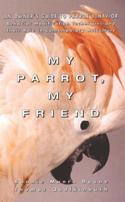 My Parrot My Friend: Owner's Guide to Parrot Behaviour - Howell reference books (Hardback)