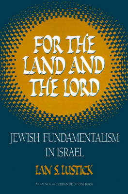 For the Land and the Lord: Jewish Fundamentalism in Israel (Paperback)
