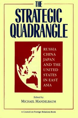 Strategic Quadrangle: Russia, China, Japan and the U.S.in East Asia (Paperback)