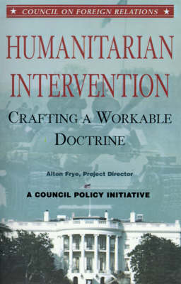 Humanitarian Intervention: Crafting a Workable Doctrine (Paperback)