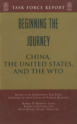 Beginning the Journey: China, the United States, and the Wto - Independent Task Force Report (Paperback)