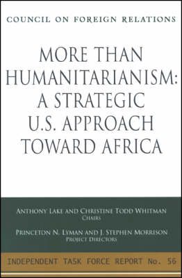 More Than Humanitarianism: A Strategic U.S. Approach Toward Africa - Independent Task Force Report (Paperback)