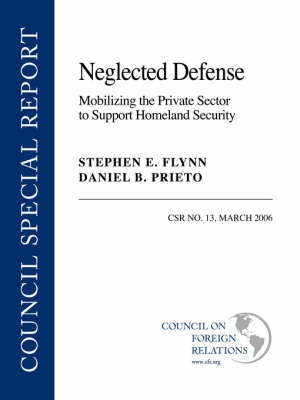 Neglected Defense: Mobilizing the Private Sector to Support Homeland Security (Paperback)